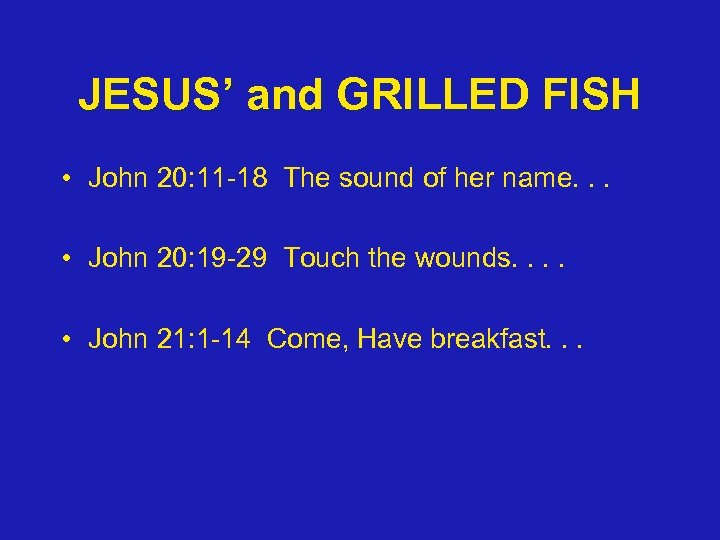 JESUS' and GRILLED FISH • John 20: 11 -18 The sound of her name.