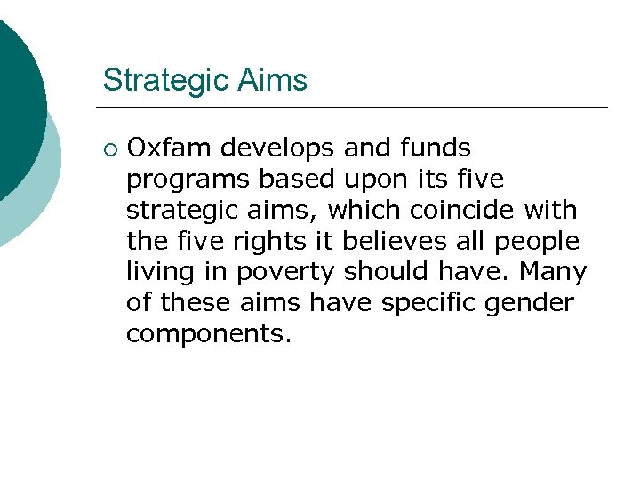 Strategic Aims ¡ Oxfam develops and funds programs based upon its five strategic aims,