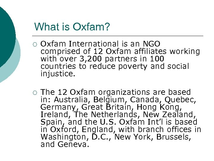 What is Oxfam? ¡ Oxfam International is an NGO comprised of 12 Oxfam affiliates