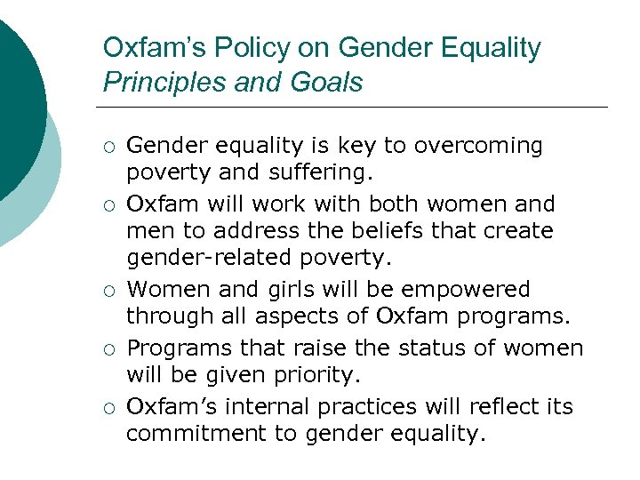 Oxfam's Policy on Gender Equality Principles and Goals ¡ ¡ ¡ Gender equality is