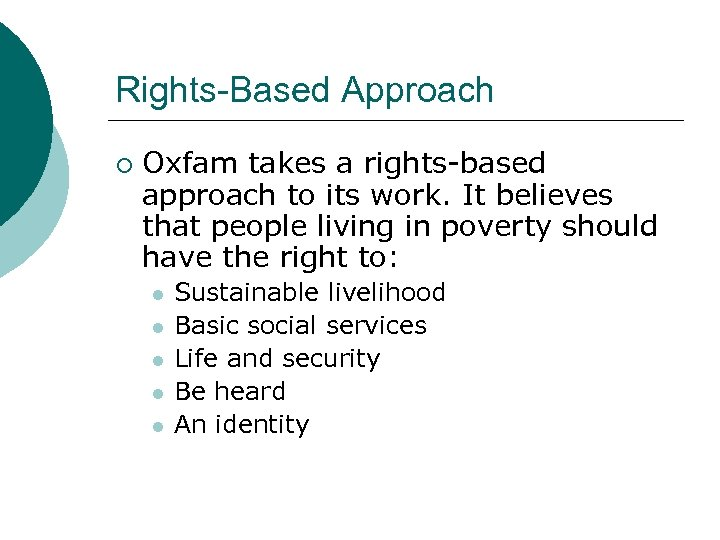 Rights-Based Approach ¡ Oxfam takes a rights-based approach to its work. It believes that