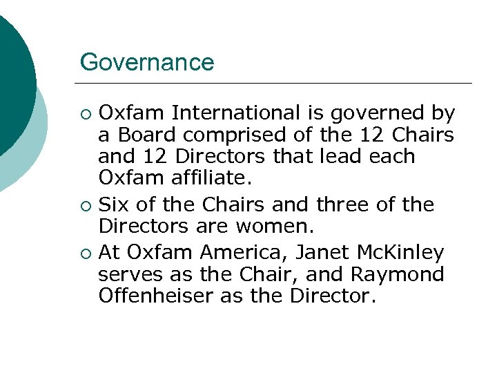 Governance Oxfam International is governed by a Board comprised of the 12 Chairs and