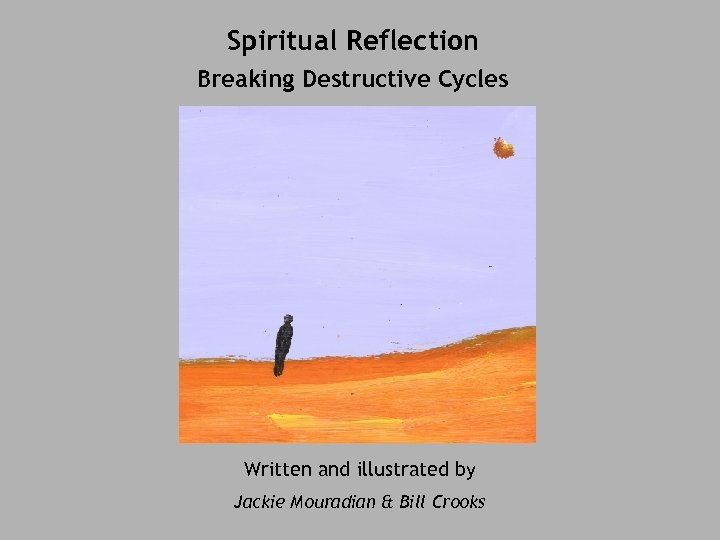 Spiritual Reflection Breaking Destructive Cycles Written and illustrated by Jackie Mouradian & Bill Crooks
