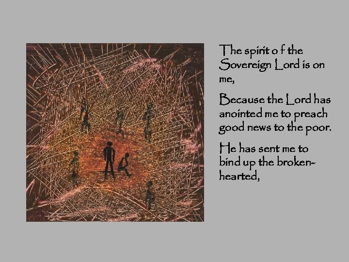 The spirit o f the Sovereign Lord is on me, Because the Lord has