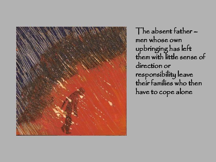 The absent father – men whose own upbringing has left them with little sense