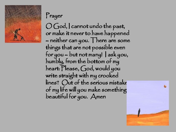 Prayer O God, I cannot undo the past, or make it never to have