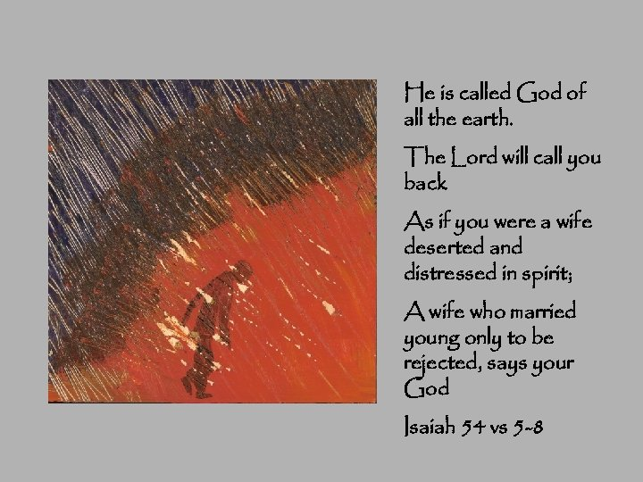 He is called God of all the earth. The Lord will call you back