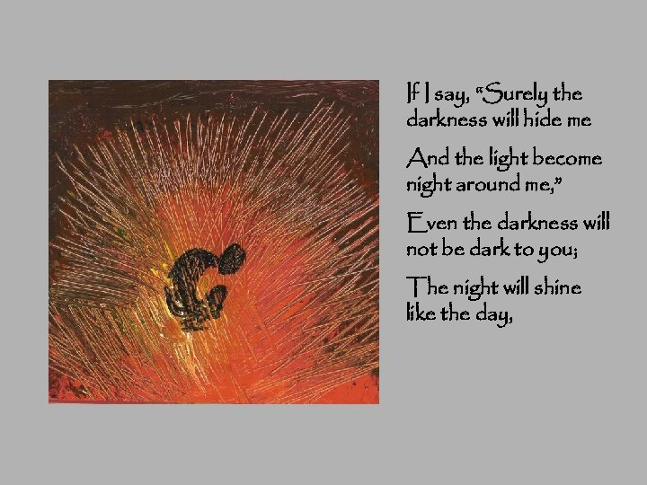 """If I say, """"Surely the darkness will hide me And the light become night"""
