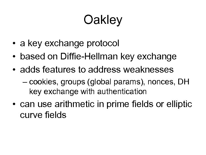 Oakley • a key exchange protocol • based on Diffie-Hellman key exchange • adds