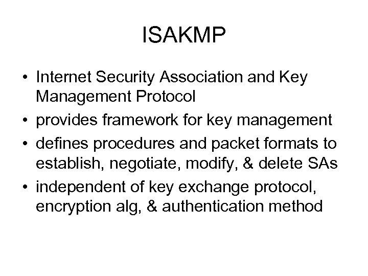 ISAKMP • Internet Security Association and Key Management Protocol • provides framework for key