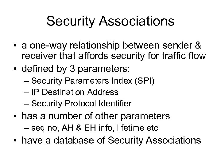 Security Associations • a one-way relationship between sender & receiver that affords security for