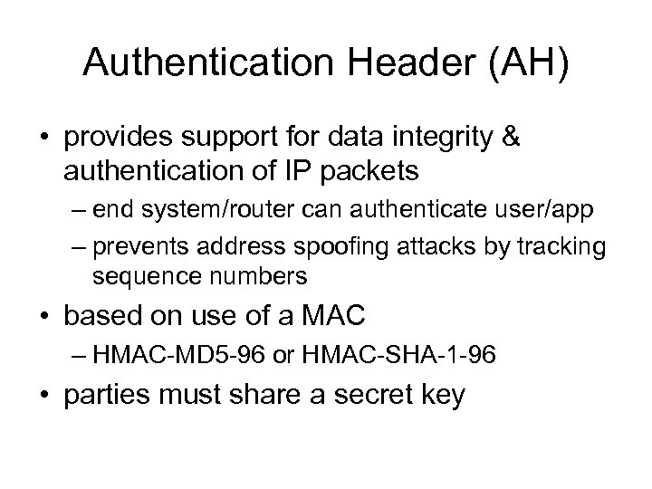 Authentication Header (AH) • provides support for data integrity & authentication of IP packets