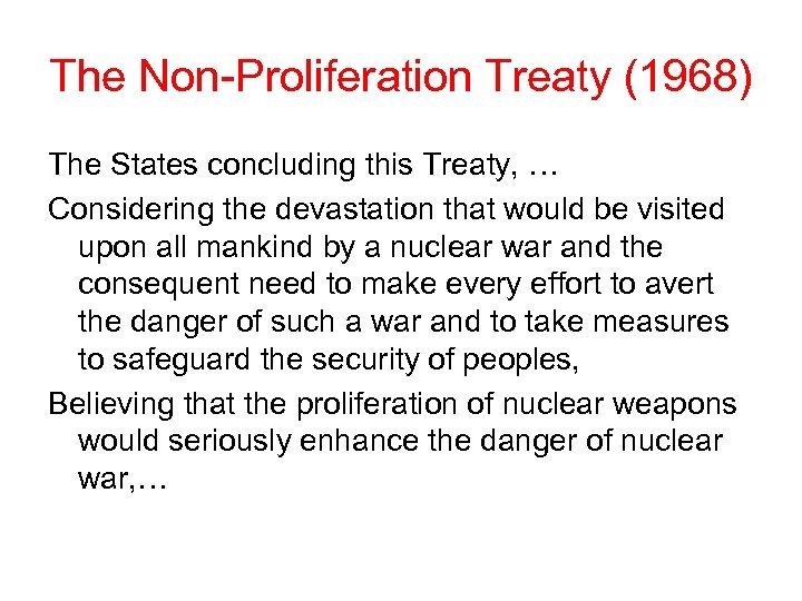 The Non-Proliferation Treaty (1968) The States concluding this Treaty, … Considering the devastation that