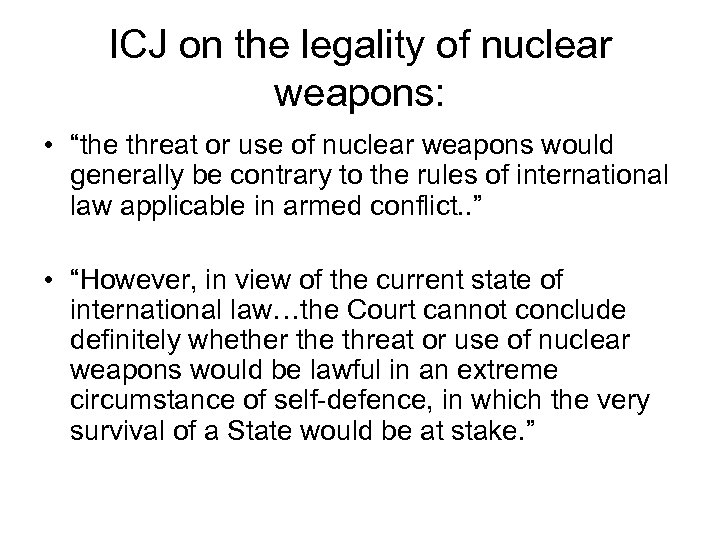 "ICJ on the legality of nuclear weapons: • ""the threat or use of nuclear"