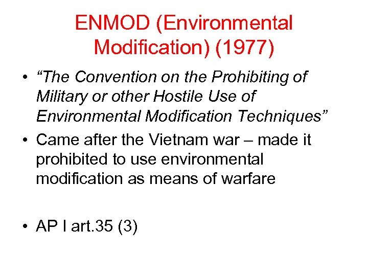 "ENMOD (Environmental Modification) (1977) • ""The Convention on the Prohibiting of Military or other"