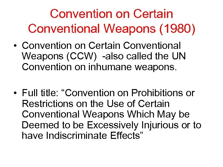 Convention on Certain Conventional Weapons (1980) • Convention on Certain Conventional Weapons (CCW) -also