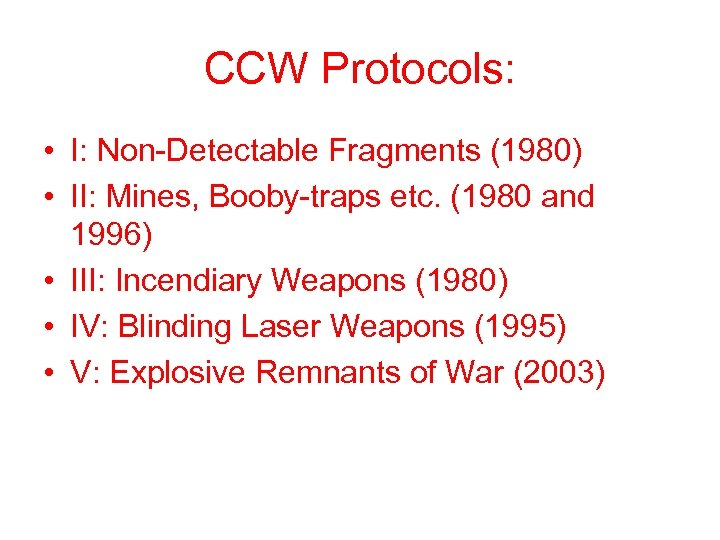 CCW Protocols: • I: Non-Detectable Fragments (1980) • II: Mines, Booby-traps etc. (1980 and