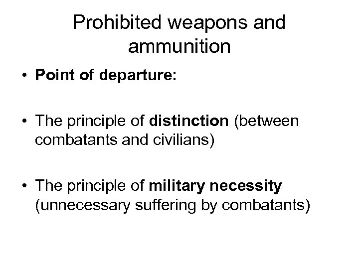 Prohibited weapons and ammunition • Point of departure: • The principle of distinction (between