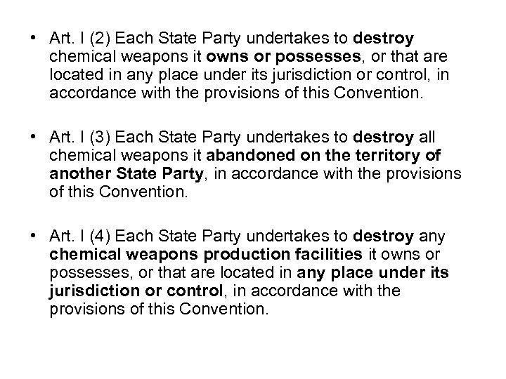 • Art. I (2) Each State Party undertakes to destroy chemical weapons it