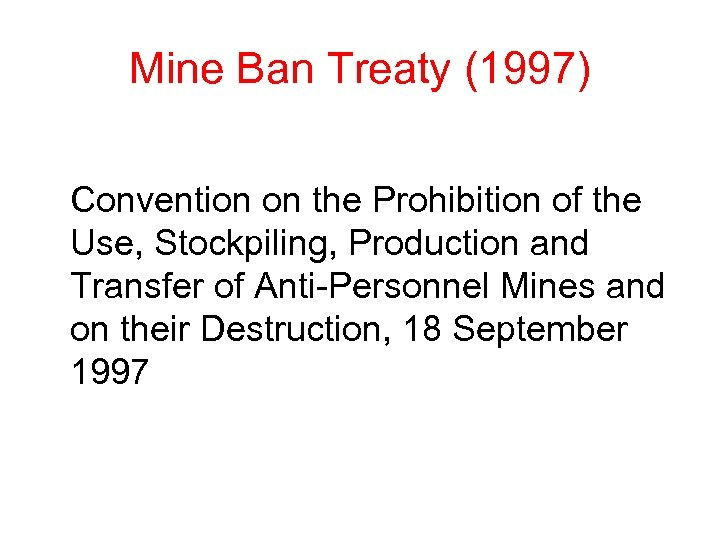 Mine Ban Treaty (1997) Convention on the Prohibition of the Use, Stockpiling, Production and