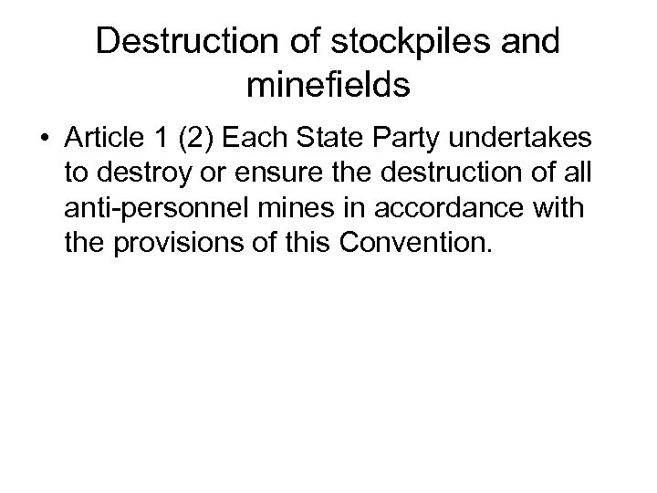 Destruction of stockpiles and minefields • Article 1 (2) Each State Party undertakes to