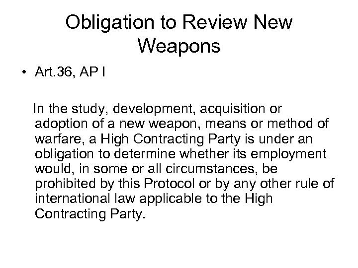 Obligation to Review New Weapons • Art. 36, AP I In the study, development,