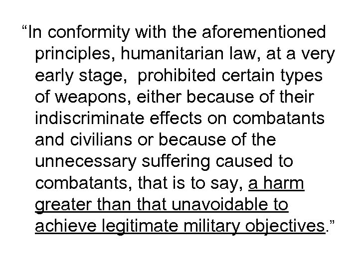 """In conformity with the aforementioned principles, humanitarian law, at a very early stage, prohibited"