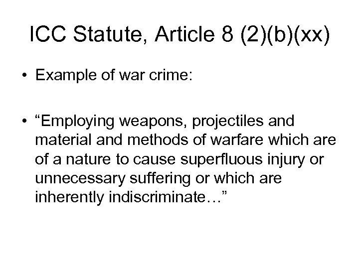 "ICC Statute, Article 8 (2)(b)(xx) • Example of war crime: • ""Employing weapons, projectiles"