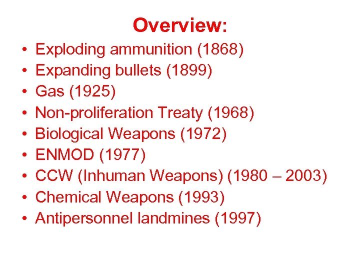 Overview: • • • Exploding ammunition (1868) Expanding bullets (1899) Gas (1925) Non-proliferation Treaty