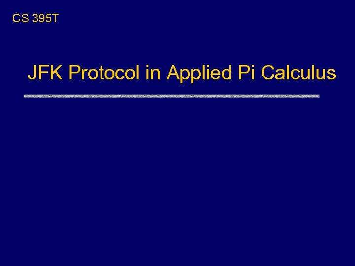 CS 395 T JFK Protocol in Applied Pi Calculus