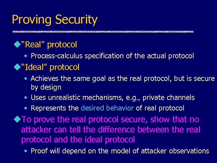 "Proving Security u""Real"" protocol • Process-calculus specification of the actual protocol u""Ideal"" protocol •"