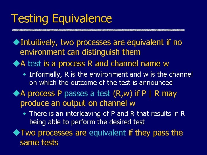 Testing Equivalence u. Intuitively, two processes are equivalent if no environment can distinguish them