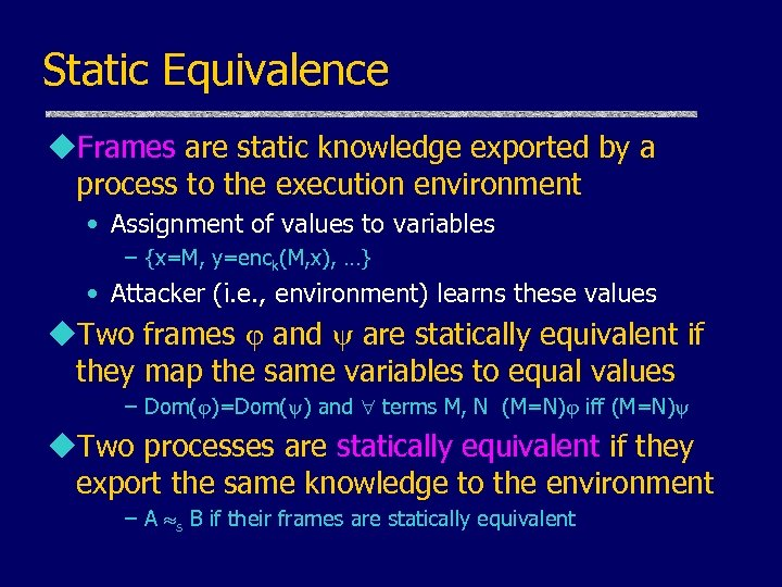 Static Equivalence u. Frames are static knowledge exported by a process to the execution