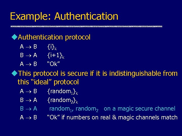 "Example: Authentication u. Authentication protocol A B B A A B {i}k {i+1}k ""Ok"""