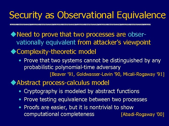 Security as Observational Equivalence u. Need to prove that two processes are observationally equivalent