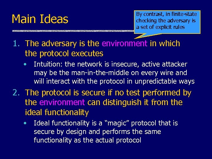 Main Ideas By contrast, in finite-state checking the adversary is a set of explicit