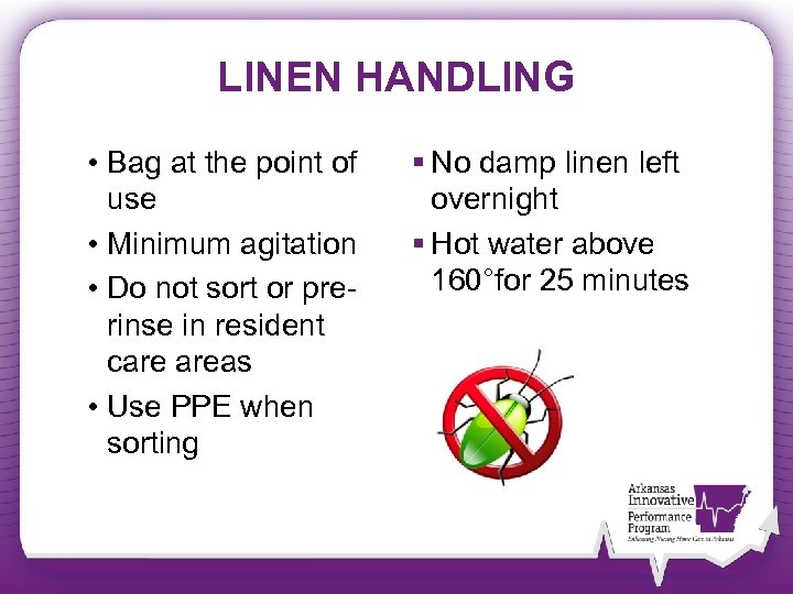 LINEN HANDLING • Bag at the point of use • Minimum agitation • Do