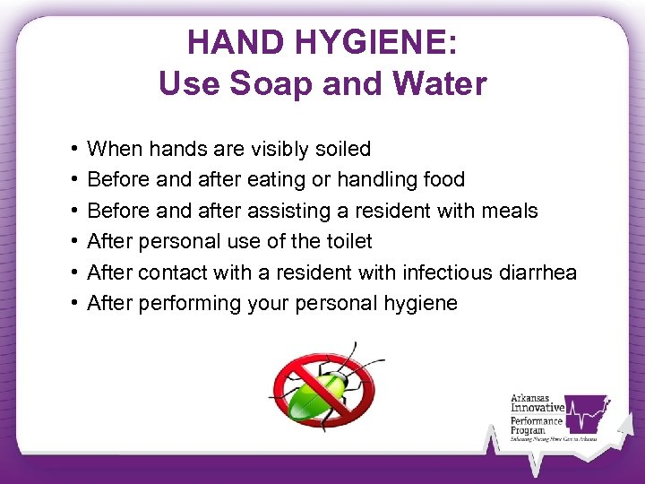 HAND HYGIENE: Use Soap and Water • • • When hands are visibly soiled