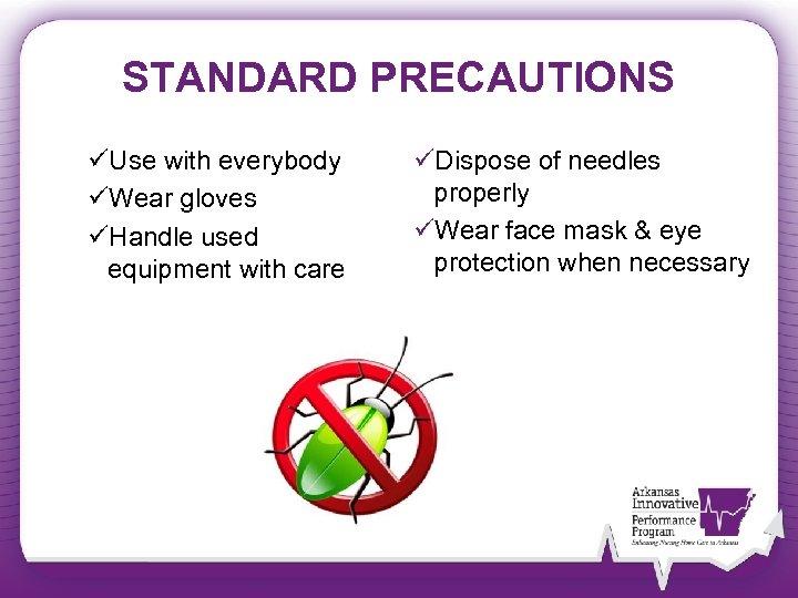STANDARD PRECAUTIONS üUse with everybody üWear gloves üHandle used equipment with care üDispose of