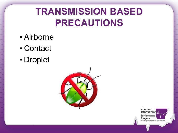 TRANSMISSION BASED PRECAUTIONS • Airborne • Contact • Droplet