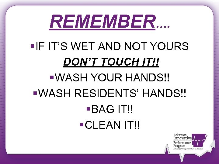 REMEMBER…. § IF IT'S WET AND NOT YOURS DON'T TOUCH IT!! § WASH YOUR
