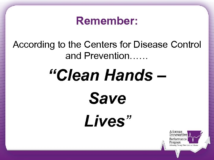 "Remember: According to the Centers for Disease Control and Prevention…… ""Clean Hands – Save"