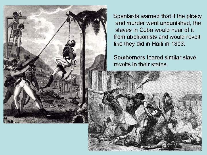 Spaniards warned that if the piracy and murder went unpunished, the slaves in Cuba