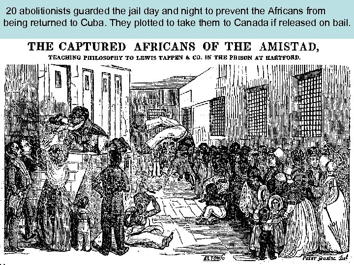 20 abolitionists guarded the jail day and night to prevent the Africans from being