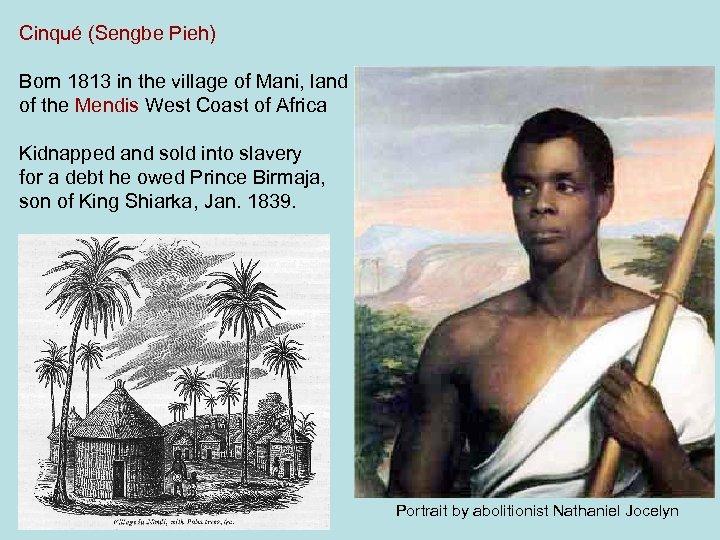 Cinqué (Sengbe Pieh) Born 1813 in the village of Mani, land of the Mendis