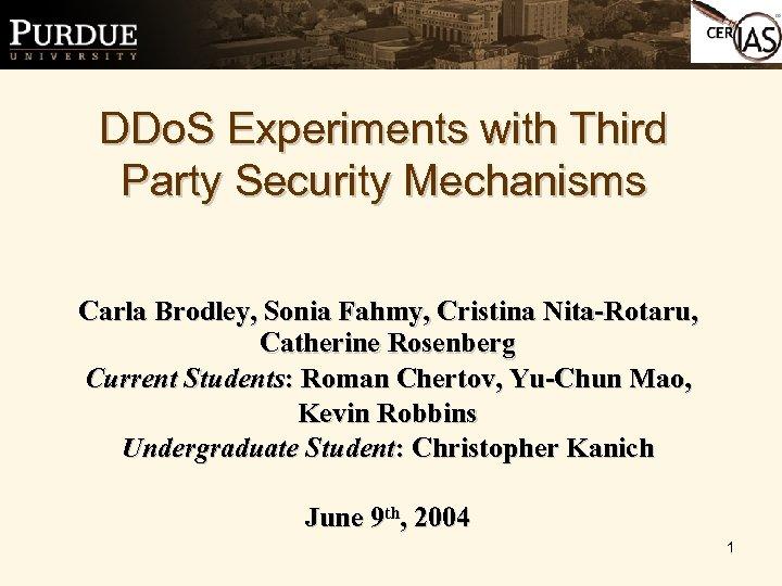 DDo. S Experiments with Third Party Security Mechanisms Carla Brodley, Sonia Fahmy, Cristina Nita-Rotaru,