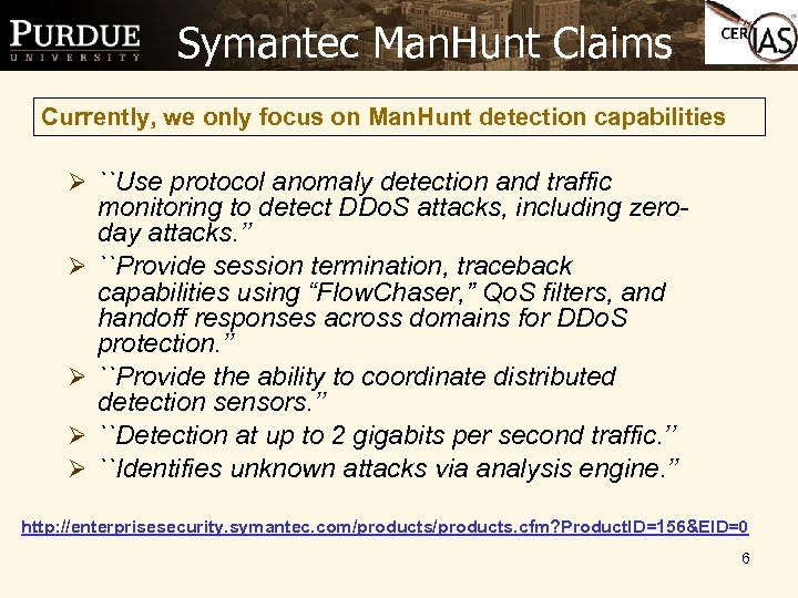 Symantec Man. Hunt Claims Currently, we only focus on Man. Hunt detection capabilities Ø