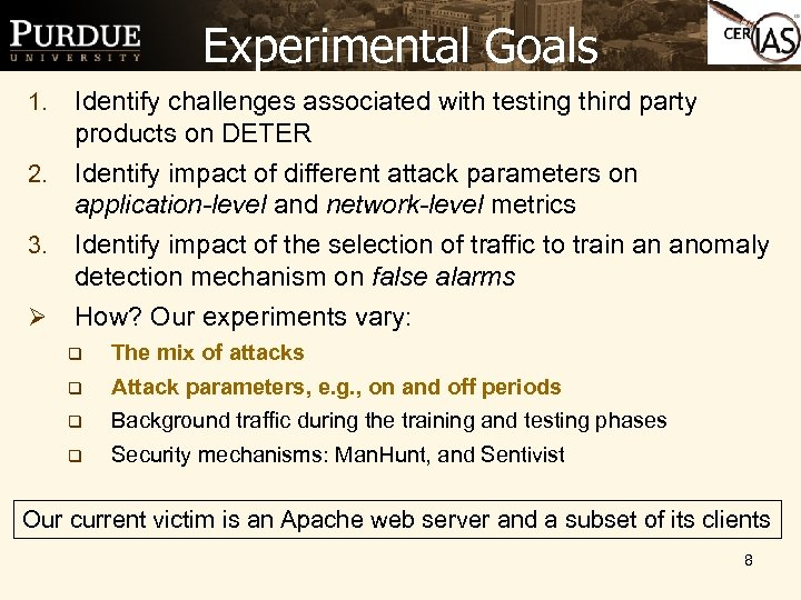 Experimental Goals Identify challenges associated with testing third party products on DETER 2. Identify