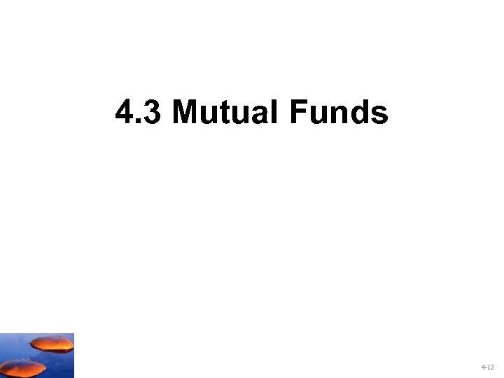 4. 3 Mutual Funds 4 -12