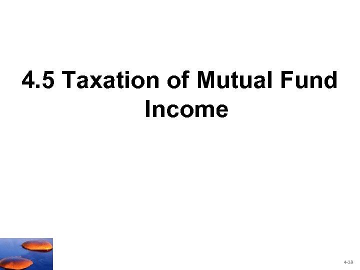 4. 5 Taxation of Mutual Fund Income 4 -28